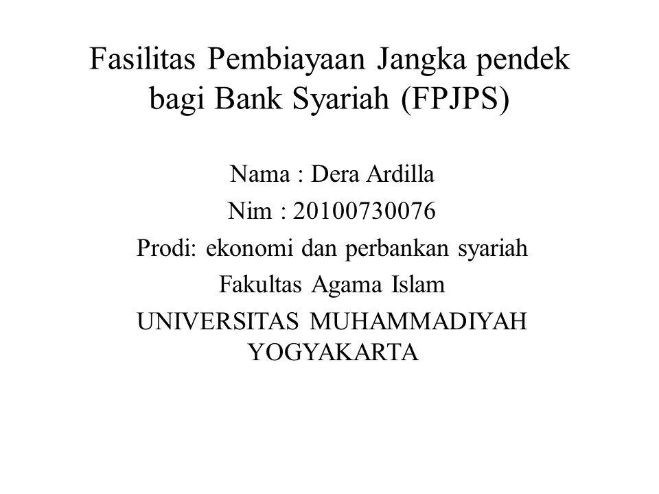 Fasilitas Pembiayaan Jangka pendek bagi Bank Syariah (FPJPS) Nama : Dera Ardilla Nim : 20100730076 Prodi: ekonomi dan perbankan syariah Fakultas Agama