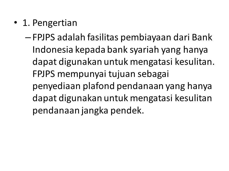 1. Pengertian – FPJPS adalah fasilitas pembiayaan dari Bank Indonesia kepada bank syariah yang hanya dapat digunakan untuk mengatasi kesulitan. FPJPS