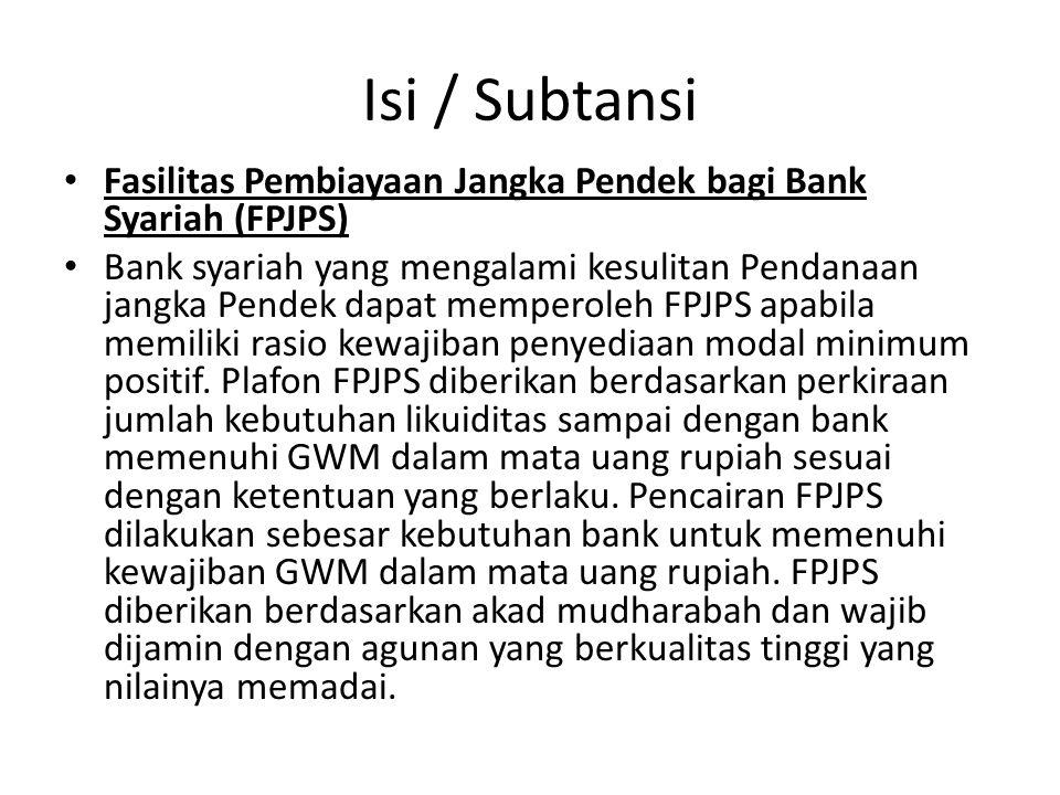 Isi / Subtansi Fasilitas Pembiayaan Jangka Pendek bagi Bank Syariah (FPJPS) Bank syariah yang mengalami kesulitan Pendanaan jangka Pendek dapat memper