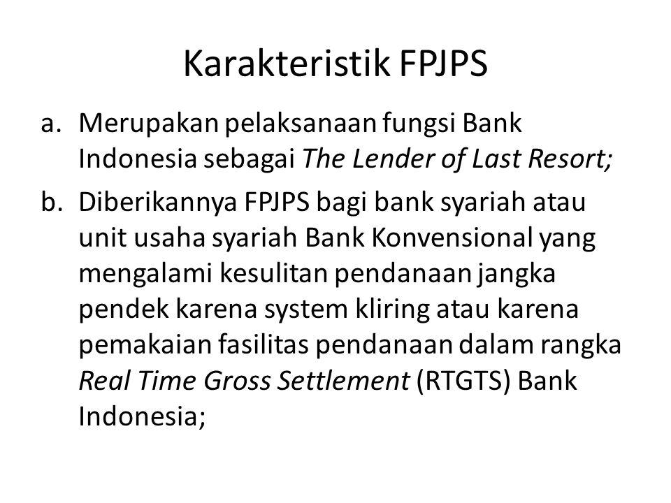 Karakteristik FPJPS a.Merupakan pelaksanaan fungsi Bank Indonesia sebagai The Lender of Last Resort; b.Diberikannya FPJPS bagi bank syariah atau unit