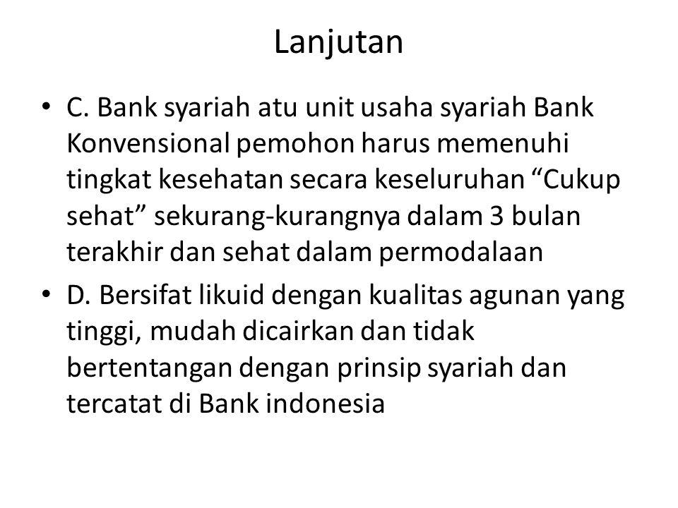 """Lanjutan C. Bank syariah atu unit usaha syariah Bank Konvensional pemohon harus memenuhi tingkat kesehatan secara keseluruhan """"Cukup sehat"""" sekurang-k"""