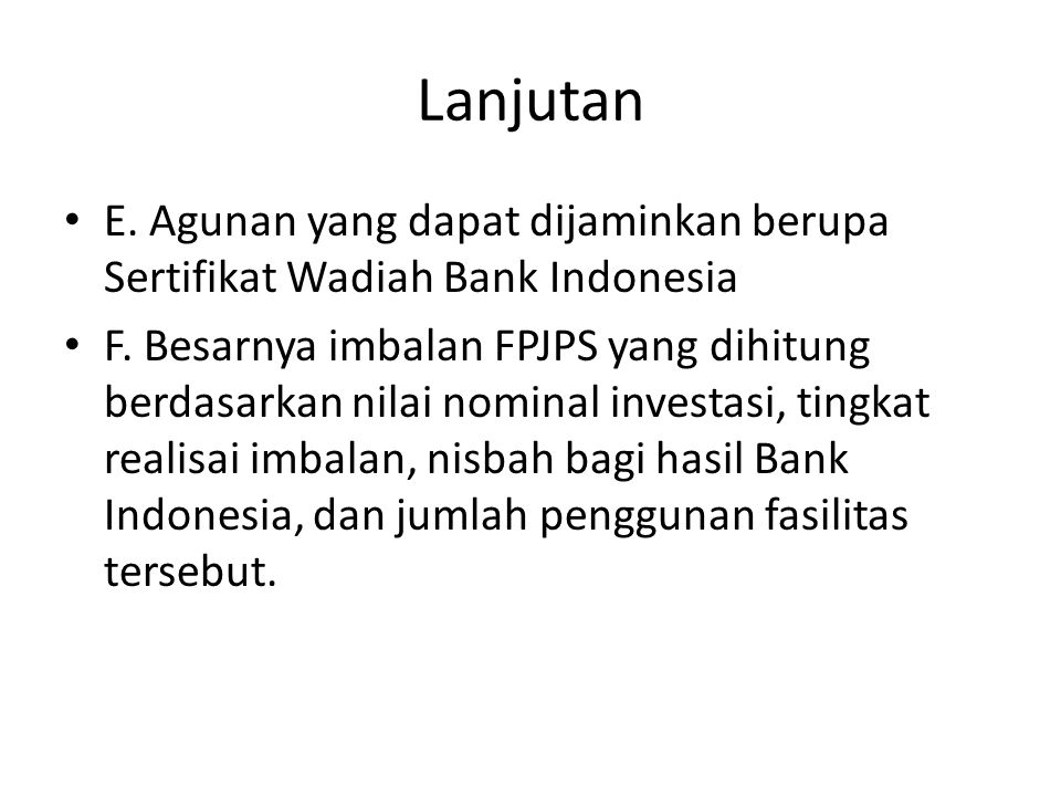 Mekanisme Operasional FPJPS Pengunaan FPJPS dilakukan dengan alasan karena apabila saldo negatif tersebut tidak dapat ditutup sampai dengan pukul 09.00 WIB hari kerja berikutnya, maka bank tersebut dapat dikenakan sanksi penghentian sementara dari kliring lokal Bank Indonesia Rumus perhitungan besarnya imbalan FPJPS adalah sebagai berikut: X = P X R X k X t/360