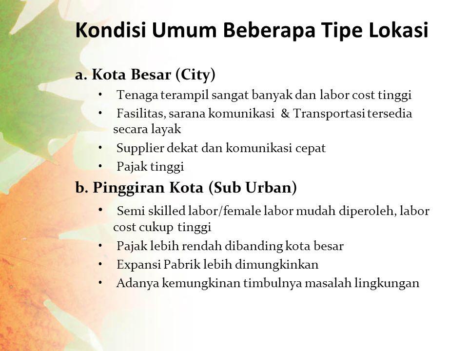 Kondisi Umum Beberapa Tipe Lokasi a. Kota Besar (City) Tenaga terampil sangat banyak dan labor cost tinggi Fasilitas, sarana komunikasi & Transportasi