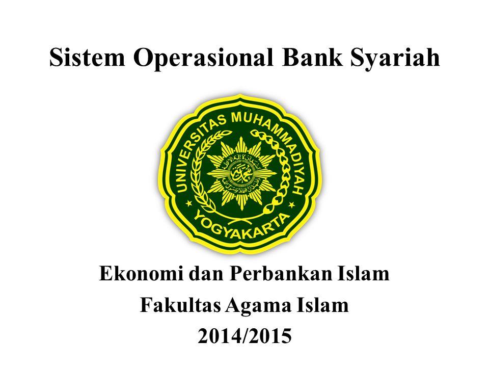 Sistem Operasional Bank Syariah Ekonomi dan Perbankan Islam Fakultas Agama Islam 2014/2015