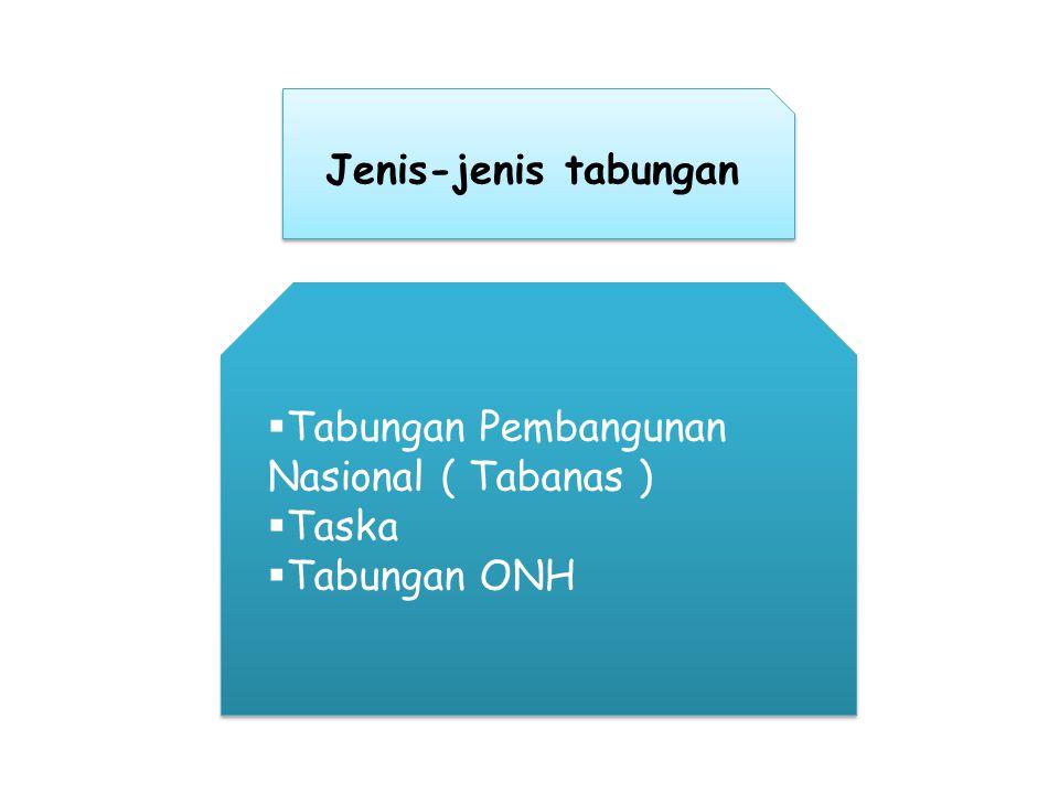 Jenis-jenis tabungan  Tabungan Pembangunan Nasional ( Tabanas )  Taska  Tabungan ONH  Tabungan Pembangunan Nasional ( Tabanas )  Taska  Tabungan ONH