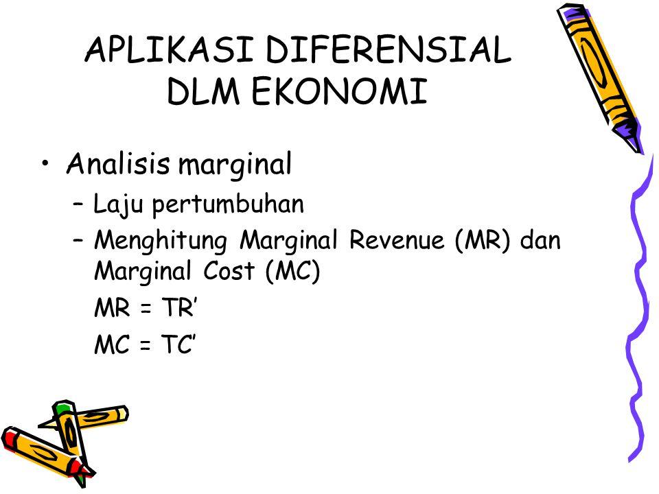 APLIKASI DIFERENSIAL DLM EKONOMI Analisis marginal –Laju pertumbuhan –Menghitung Marginal Revenue (MR) dan Marginal Cost (MC) MR = TR' MC = TC'