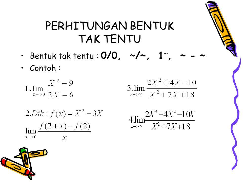 PERHITUNGAN BENTUK TAK TENTU Bentuk tak tentu : 0/0, ~/~, 1 ~, ~ - ~ Contoh :