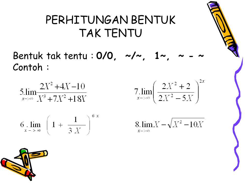 PERHITUNGAN BENTUK TAK TENTU Bentuk tak tentu : 0/0, ~/~, 1~, ~ - ~ Contoh :