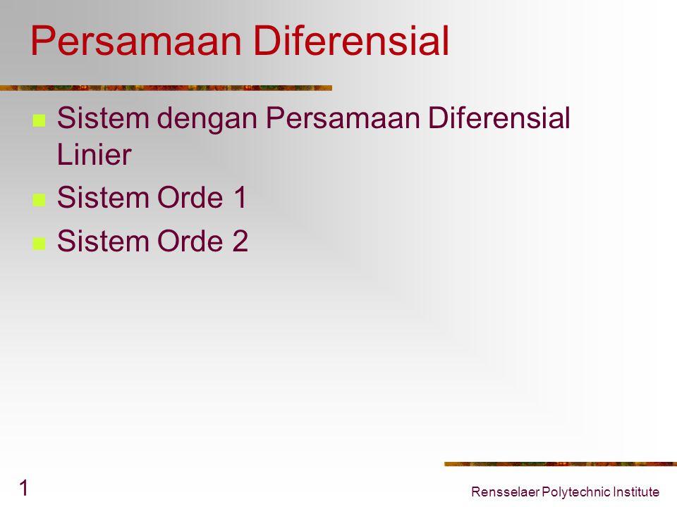 Rensselaer Polytechnic Institute 1 Persamaan Diferensial Sistem dengan Persamaan Diferensial Linier Sistem Orde 1 Sistem Orde 2