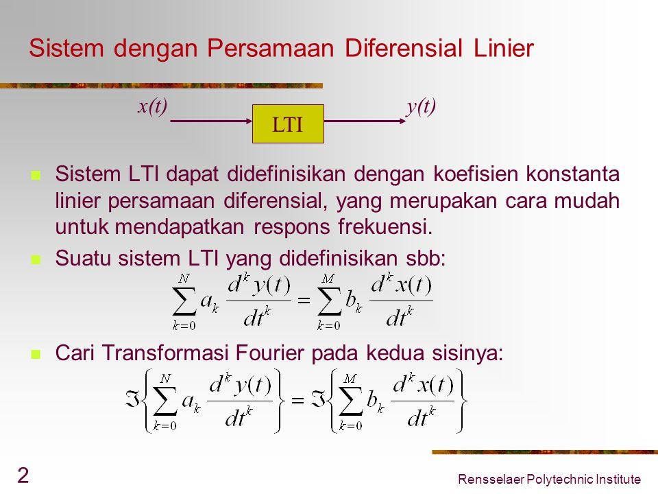 Rensselaer Polytechnic Institute 2 Sistem dengan Persamaan Diferensial Linier Sistem LTI dapat didefinisikan dengan koefisien konstanta linier persamaan diferensial, yang merupakan cara mudah untuk mendapatkan respons frekuensi.