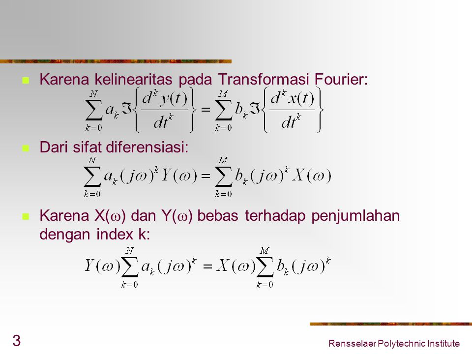 Rensselaer Polytechnic Institute 4 Karena y(t) = h(t)*x(t), Y(  ) = H(  )X(  ).