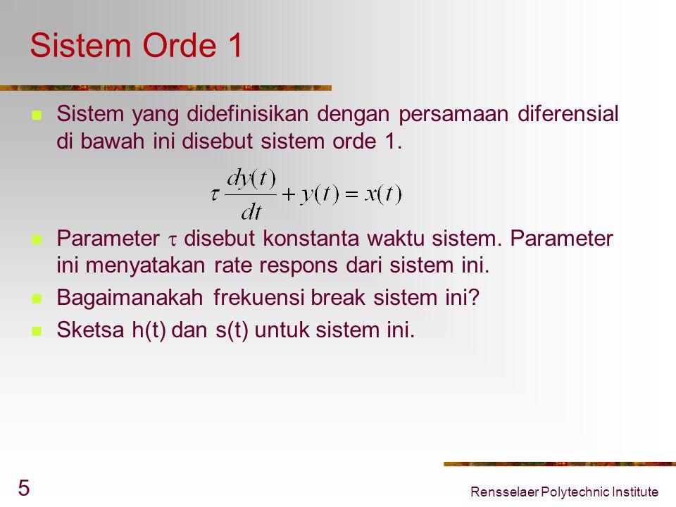 Rensselaer Polytechnic Institute 5 Sistem Orde 1 Sistem yang didefinisikan dengan persamaan diferensial di bawah ini disebut sistem orde 1.