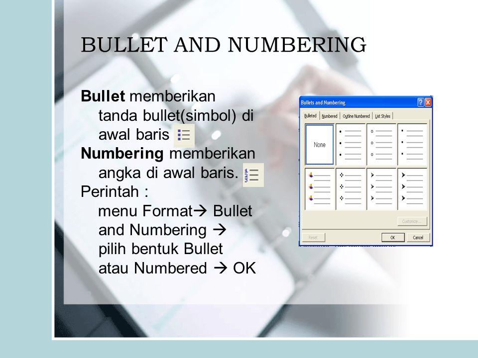 BULLET AND NUMBERING Bullet memberikan tanda bullet(simbol) di awal baris Numbering memberikan angka di awal baris. Perintah : menu Format  Bullet an