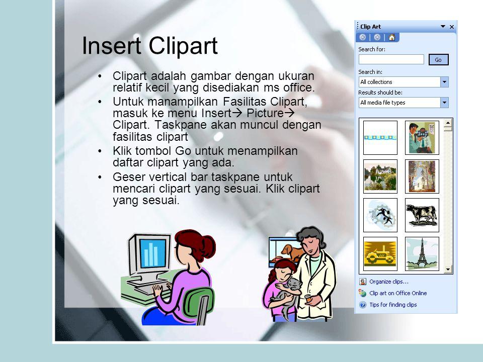Insert Clipart Clipart adalah gambar dengan ukuran relatif kecil yang disediakan ms office. Untuk manampilkan Fasilitas Clipart, masuk ke menu Insert