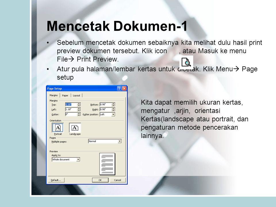 Sebelum mencetak dokumen sebaiknya kita melihat dulu hasil print preview dokumen tersebut. Klik icon, atau Masuk ke menu File  Print Preview. Atur pu