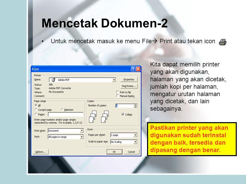 Mencetak Dokumen-2 Untuk mencetak masuk ke menu File  Print atau tekan icon Kita dapat memilih printer yang akan digunakan, halaman yang akan dicetak, jumlah kopi per halaman, mengatur urutan halaman yang dicetak, dan lain sebagainya.