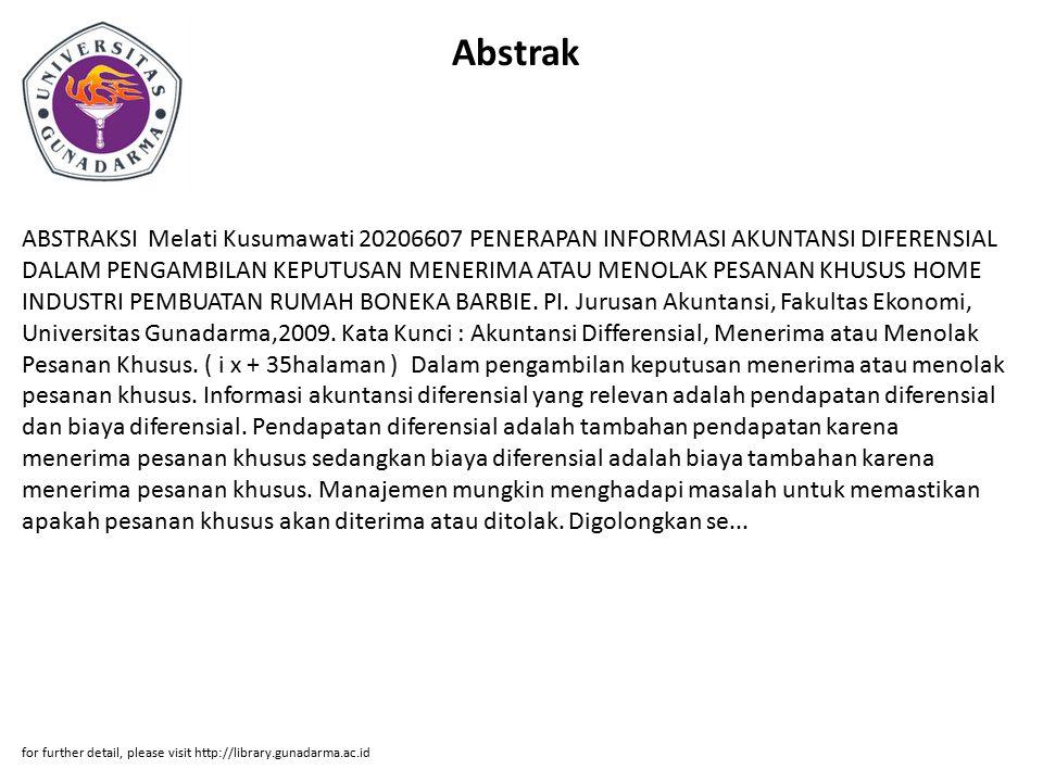 Abstrak ABSTRAKSI Melati Kusumawati 20206607 PENERAPAN INFORMASI AKUNTANSI DIFERENSIAL DALAM PENGAMBILAN KEPUTUSAN MENERIMA ATAU MENOLAK PESANAN KHUSUS HOME INDUSTRI PEMBUATAN RUMAH BONEKA BARBIE.