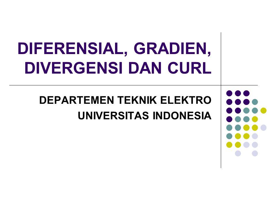 DIFERENSIAL, GRADIEN, DIVERGENSI DAN CURL DEPARTEMEN TEKNIK ELEKTRO UNIVERSITAS INDONESIA