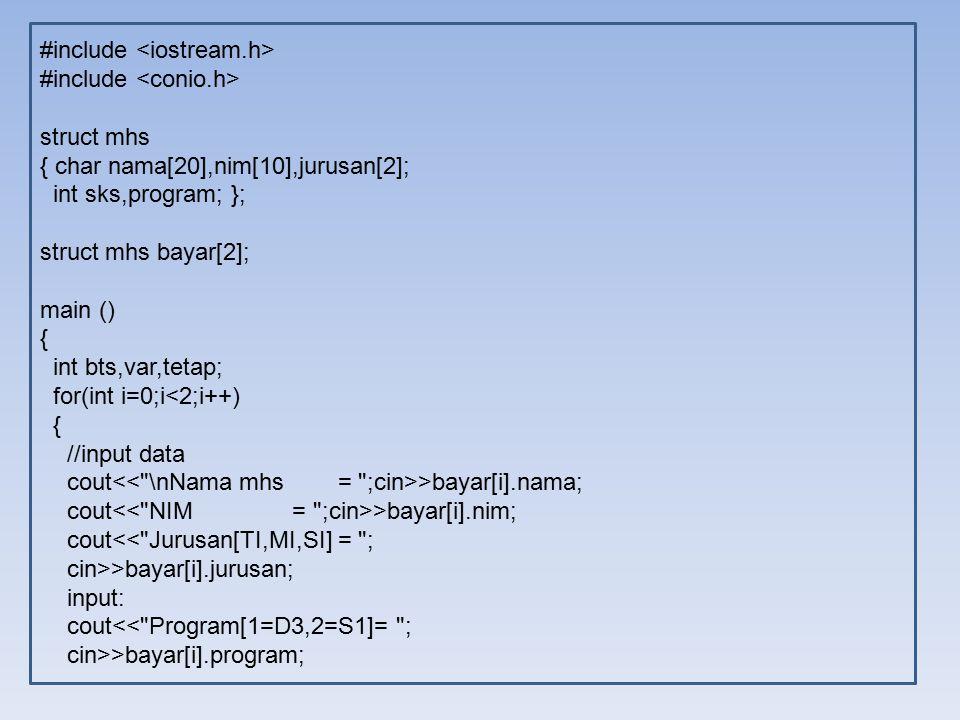 #include struct mhs { char nama[20],nim[10],jurusan[2]; int sks,program; }; struct mhs bayar[2]; main () { int bts,var,tetap; for(int i=0;i<2;i++) { /
