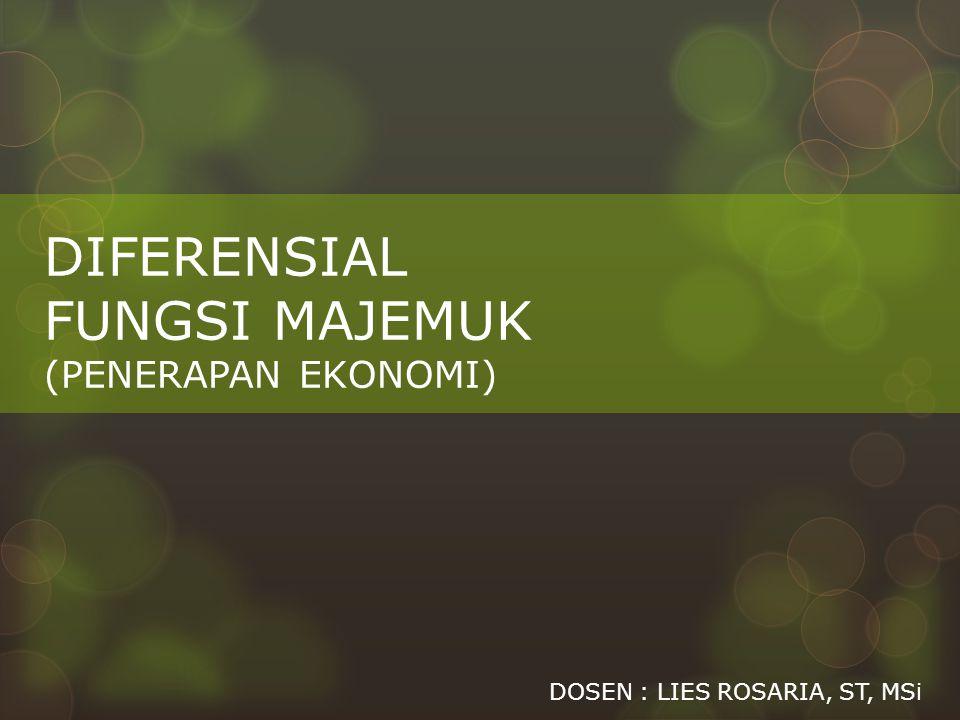 DIFERENSIAL FUNGSI MAJEMUK (PENERAPAN EKONOMI) DOSEN : LIES ROSARIA, ST, MSi