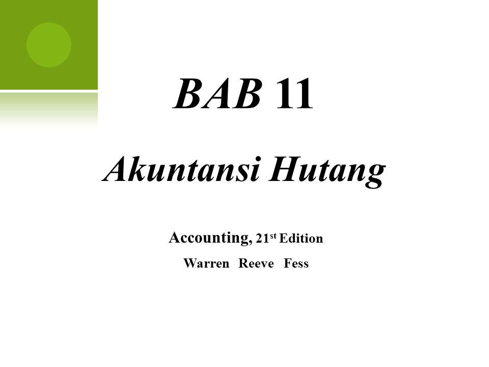 BAB 11 Akuntansi Hutang Accounting, 21 st Edition Warren Reeve Fess