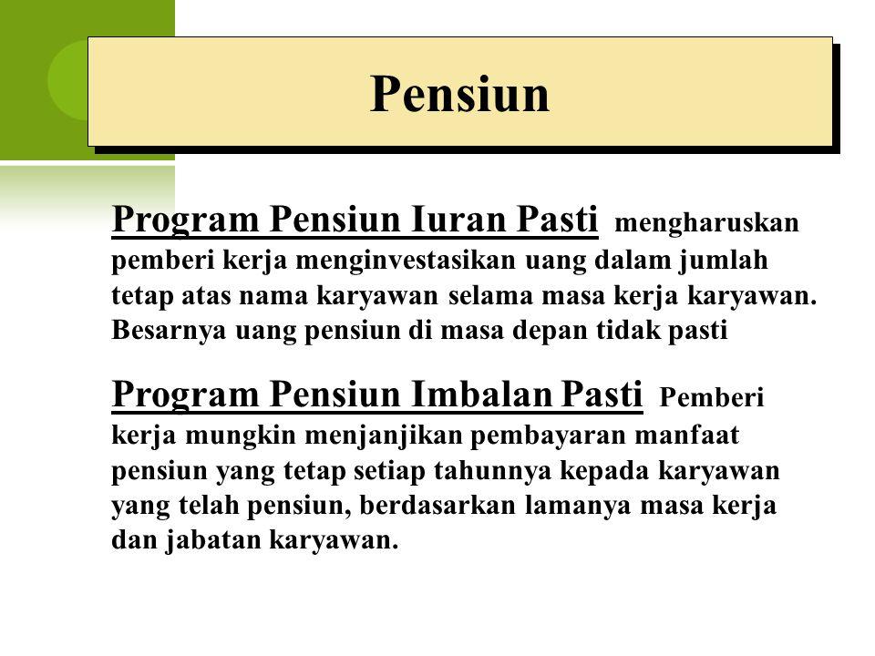 Pensiun Program Pensiun Iuran Pasti mengharuskan pemberi kerja menginvestasikan uang dalam jumlah tetap atas nama karyawan selama masa kerja karyawan.