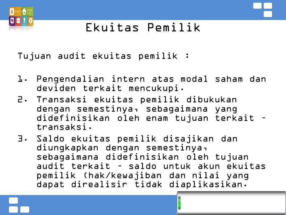 Kementerian Pendidikan dan Kebudayaan Badan PSDMPK dan PMP Ekuitas Pemilik Tujuan audit ekuitas pemilik :  Pengendalian intern atas modal saham dan deviden terkait mencukupi.