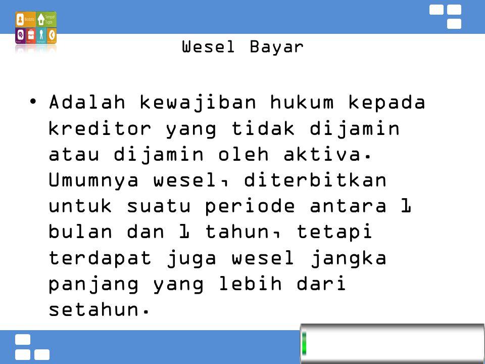 Kementerian Pendidikan dan Kebudayaan Badan PSDMPK dan PMP Wesel Bayar Adalah kewajiban hukum kepada kreditor yang tidak dijamin atau dijamin oleh aktiva.