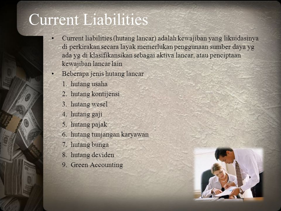 Current Liabilities Current liabilities (hutang lancar) adalah kewajiban yang likuidasinya di perkirakan secara layak memerlukan penggunaan sumber day