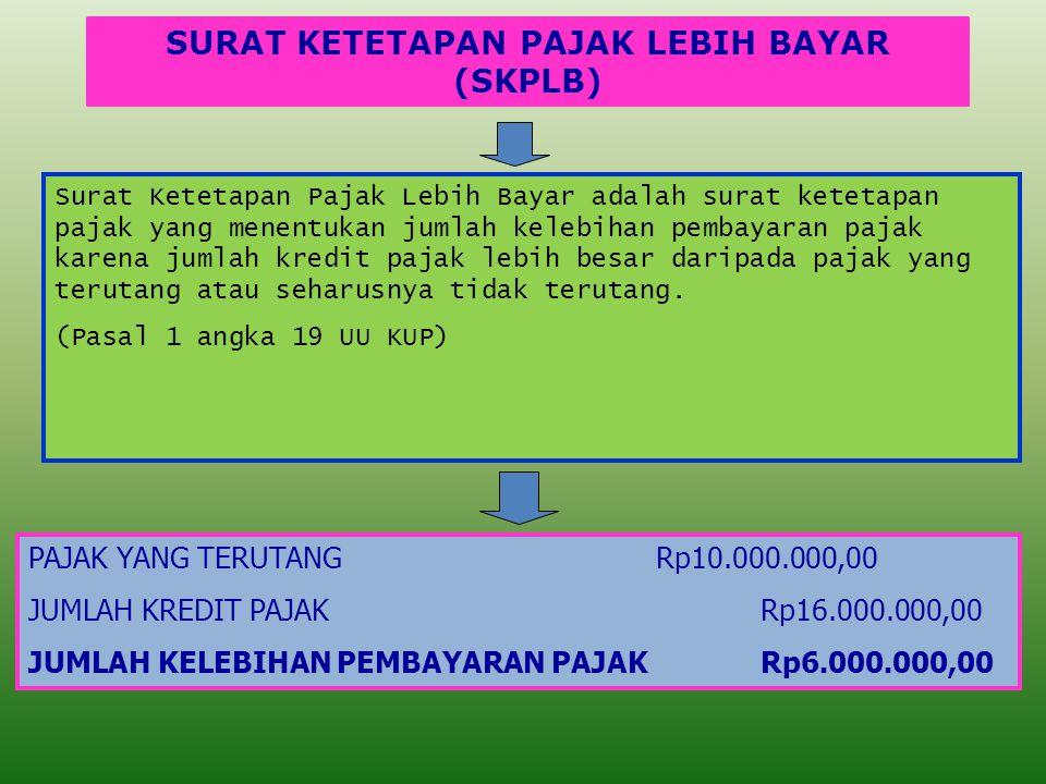 SURAT KETETAPAN PAJAK LEBIH BAYAR (SKPLB) PAJAK YANG TERUTANGRp10.000.000,00 JUMLAH KREDIT PAJAKRp16.000.000,00 JUMLAH KELEBIHAN PEMBAYARAN PAJAKRp6.000.000,00 Surat Ketetapan Pajak Lebih Bayar adalah surat ketetapan pajak yang menentukan jumlah kelebihan pembayaran pajak karena jumlah kredit pajak lebih besar daripada pajak yang terutang atau seharusnya tidak terutang.