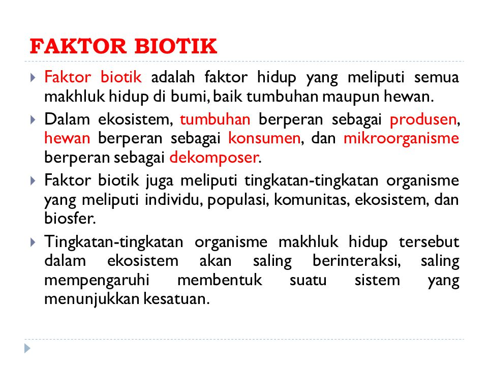 FAKTOR BIOTIK  Faktor biotik adalah faktor hidup yang meliputi semua makhluk hidup di bumi, baik tumbuhan maupun hewan.  Dalam ekosistem, tumbuhan b