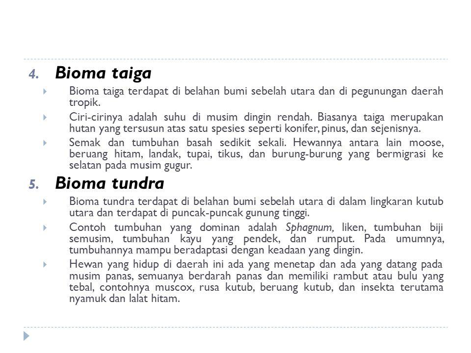 4. Bioma taiga  Bioma taiga terdapat di belahan bumi sebelah utara dan di pegunungan daerah tropik.  Ciri-cirinya adalah suhu di musim dingin rendah