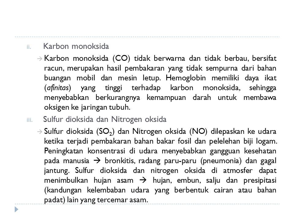 ii. Karbon monoksida  Karbon monoksida (CO) tidak berwarna dan tidak berbau, bersifat racun, merupakan hasil pembakaran yang tidak sempurna dari baha
