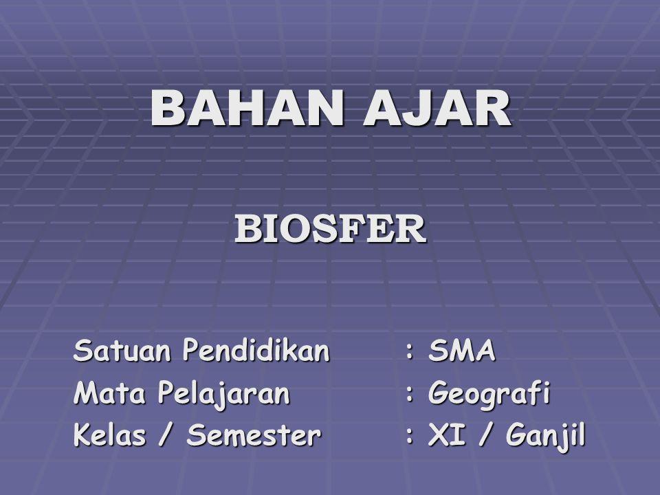 BAHAN AJAR BIOSFER Satuan Pendidikan: SMA Mata Pelajaran: Geografi Kelas / Semester: XI / Ganjil