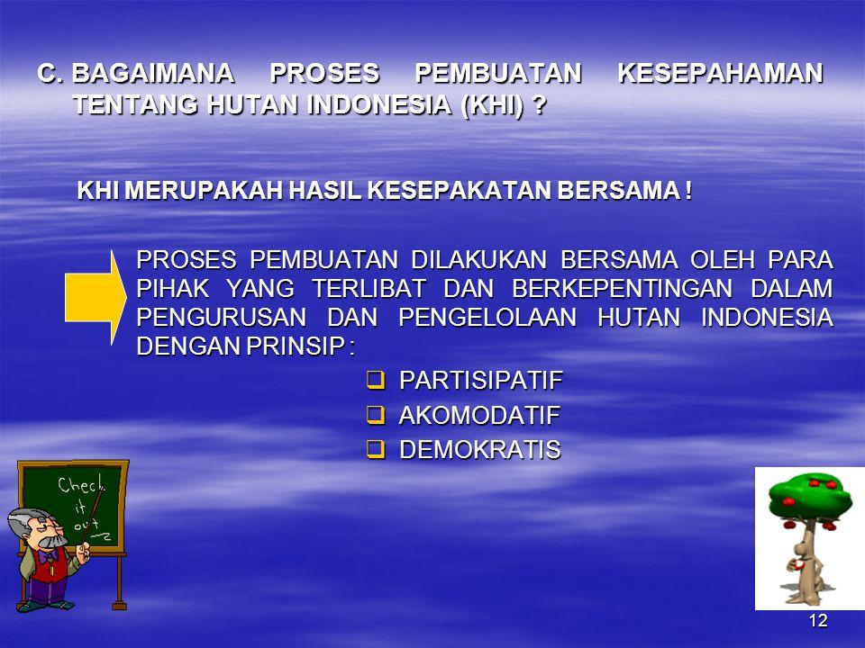 12 C. BAGAIMANA PROSES PEMBUATAN KESEPAHAMAN TENTANG HUTAN INDONESIA (KHI) .