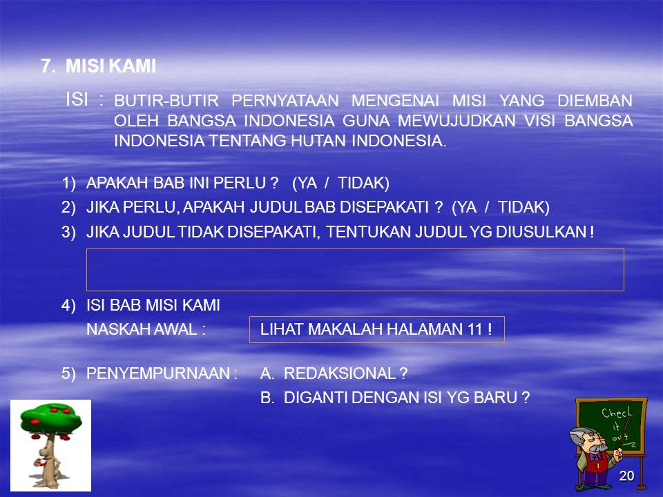 20 BUTIR-BUTIR PERNYATAAN MENGENAI MISI YANG DIEMBAN OLEH BANGSA INDONESIA GUNA MEWUJUDKAN VISI BANGSA INDONESIA TENTANG HUTAN INDONESIA.