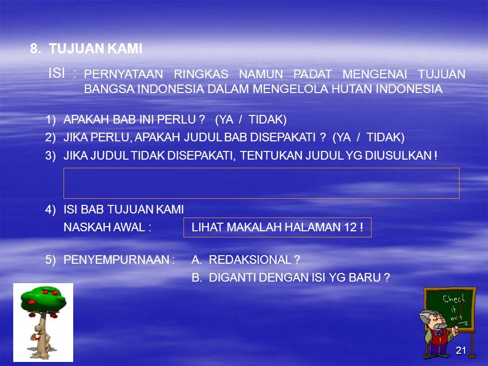 21 PERNYATAAN RINGKAS NAMUN PADAT MENGENAI TUJUAN BANGSA INDONESIA DALAM MENGELOLA HUTAN INDONESIA 8.TUJUAN KAMI ISI : 1)APAKAH BAB INI PERLU .