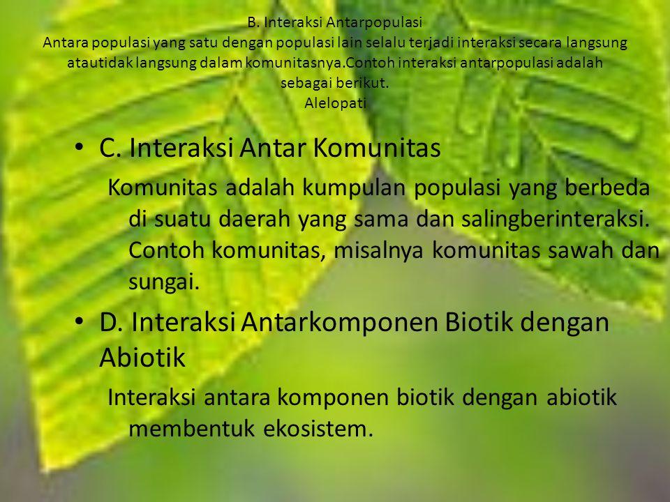 B. Interaksi Antarpopulasi Antara populasi yang satu dengan populasi lain selalu terjadi interaksi secara langsung atautidak langsung dalam komunitasn