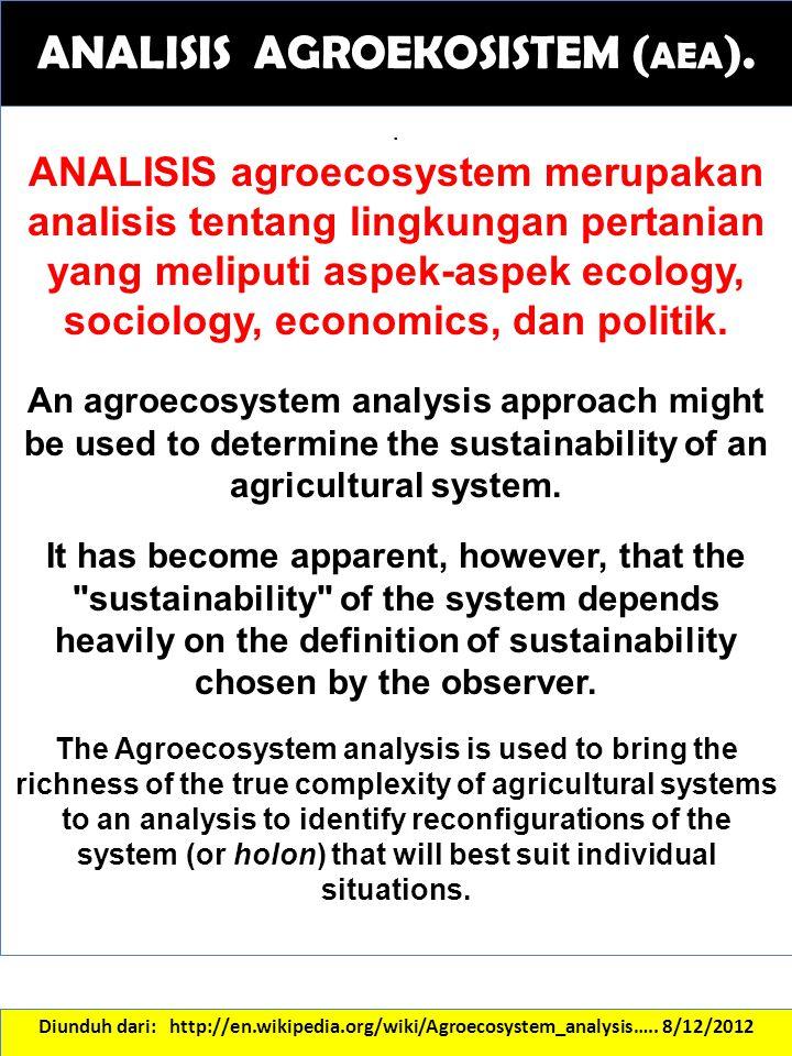ANALISIS AGROEKOSISTEM ( AEA ). Diunduh dari: http://en.wikipedia.org/wiki/Agroecosystem_analysis….. 8/12/2012. ANALISIS agroecosystem merupakan anali