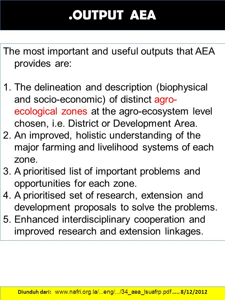 .OUTPUT AEA The most important and useful outputs that AEA provides are: 1.The delineation and description (biophysical and socio-economic) of distinc
