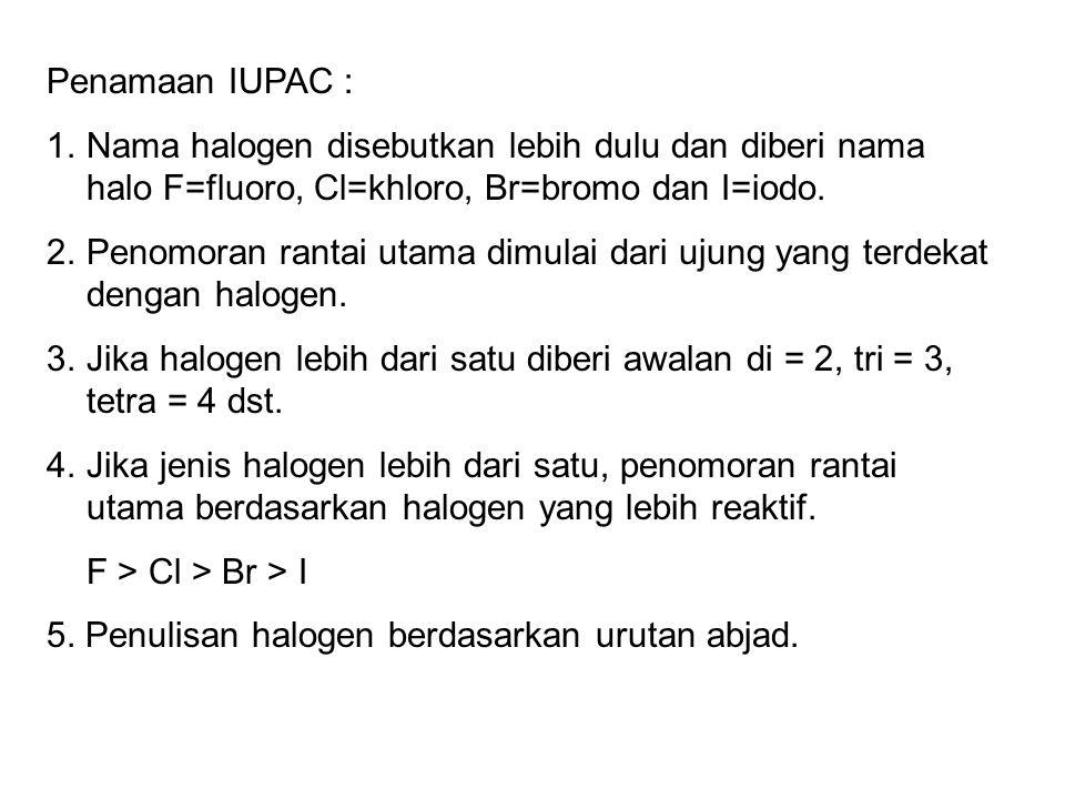 Penamaan IUPAC : 1.Nama halogen disebutkan lebih dulu dan diberi nama halo F=fluoro, Cl=khloro, Br=bromo dan I=iodo.