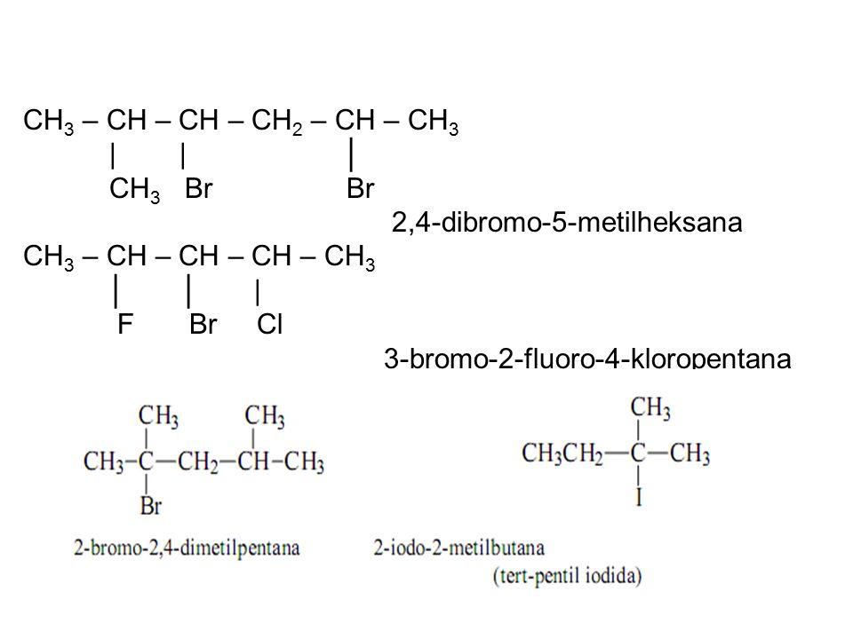 CH 3 – CH – CH – CH 2 – CH – CH 3 | | │ CH 3 Br Br 2,4-dibromo-5-metilheksana CH 3 – CH – CH – CH – CH 3 │ │ | F Br Cl 3-bromo-2-fluoro-4-kloropentana