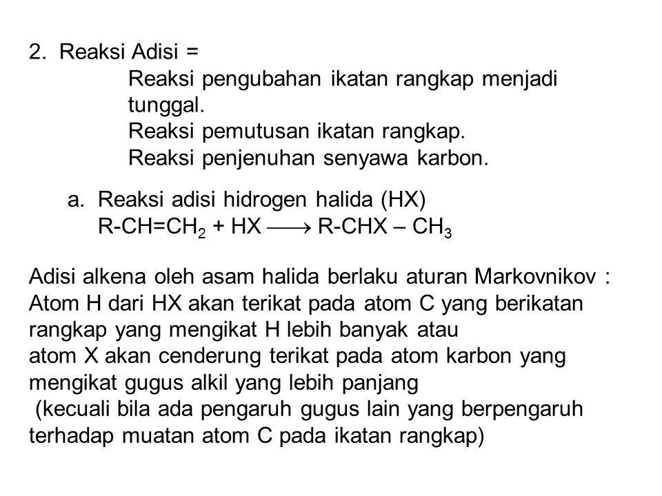 2.Reaksi Adisi = Reaksi pengubahan ikatan rangkap menjadi tunggal.