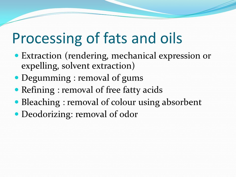 Processing of fats and oils Extraction (rendering, mechanical expression or expelling, solvent extraction) Degumming : removal of gums Refining : remo