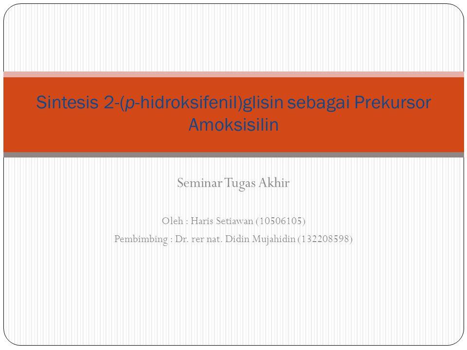 Seminar Tugas Akhir Oleh : Haris Setiawan (10506105) Pembimbing : Dr. rer nat. Didin Mujahidin (132208598) Sintesis 2-(p-hidroksifenil)glisin sebagai