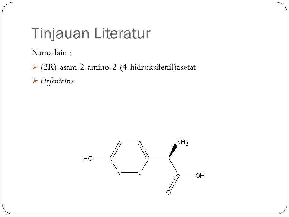 Tinjauan Literatur Nama lain :  (2R)-asam-2-amino-2-(4-hidroksifenil)asetat  Oxfenicine
