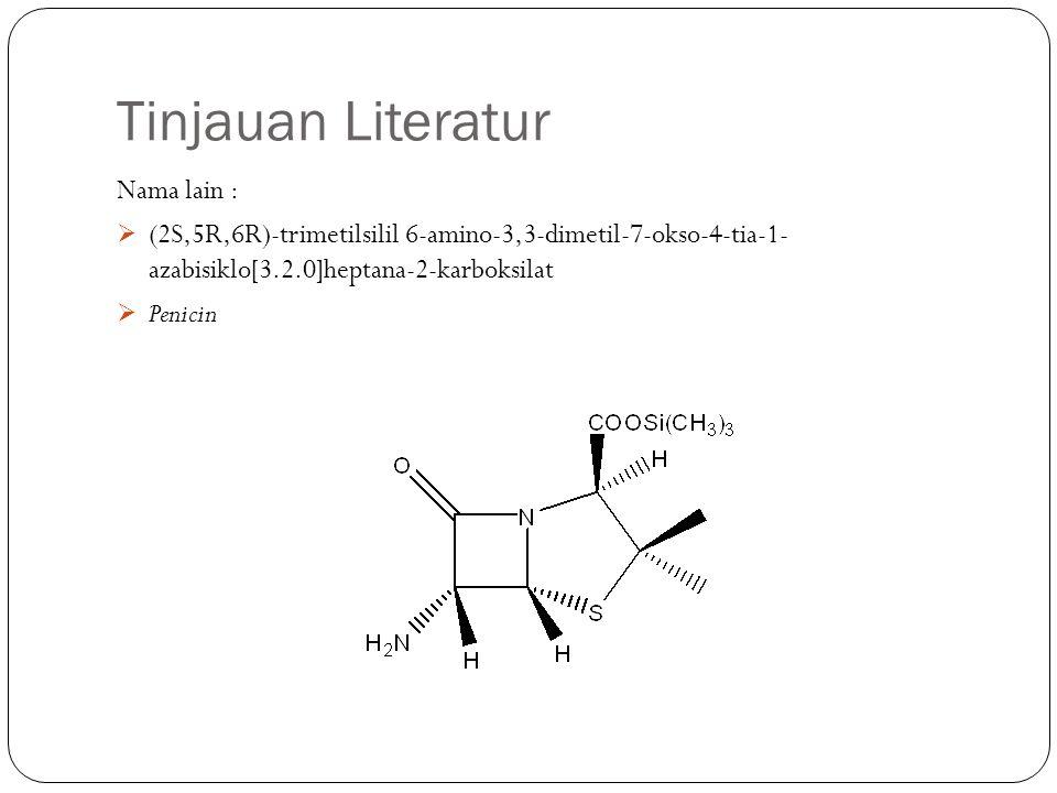 Tinjauan Literatur Nama lain :  (2S,5R,6R)-trimetilsilil 6-amino-3,3-dimetil-7-okso-4-tia-1- azabisiklo[3.2.0]heptana-2-karboksilat  Penicin