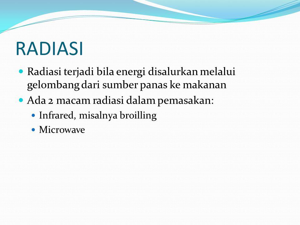 RADIASI Radiasi terjadi bila energi disalurkan melalui gelombang dari sumber panas ke makanan Ada 2 macam radiasi dalam pemasakan: Infrared, misalnya