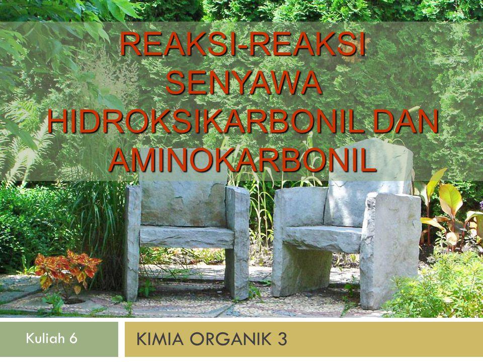 KIMIA ORGANIK 3 Kuliah 6 REAKSI-REAKSI SENYAWA HIDROKSIKARBONIL DAN AMINOKARBONIL