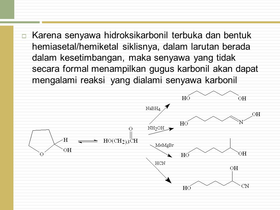  Karena senyawa hidroksikarbonil terbuka dan bentuk hemiasetal/hemiketal siklisnya, dalam larutan berada dalam kesetimbangan, maka senyawa yang tidak
